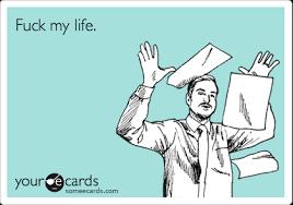 Fuck My Life Memes - fuck my life workplace ecard