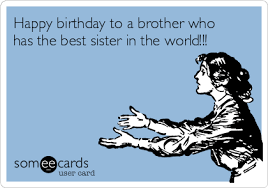 happy birthday to a brother who has the best sister in the world