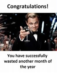Wasted Meme - congratulations you have successfully wasted another month of the