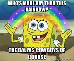 Dallas Cowboys Meme Generator - who s more gay than this rainbow the dallas cowboys of course