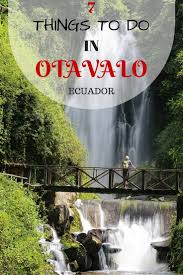 lovely what to do with otavalo things to do beyond the market ecuador south america