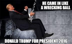 Wrecking Ball Meme - like a wrecking ball chief donald trump