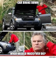 Broken Car Meme - car broke down what would macgyver do car broke down quickmeme