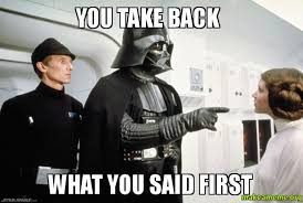 You Take That Back Meme - you take back what you said first make a meme