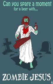 Zombie Jesus Meme - a beer for zombie jesus by skulldude on deviantart