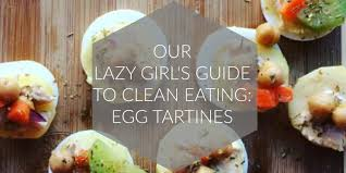 dusk u0026 rubies our lazy u0027s guide to clean eating egg tartines