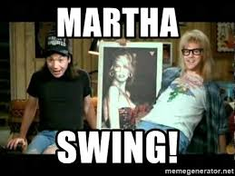 Shwing Meme - martha swing wayne s world shwing meme generator
