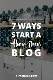 home interior blog how to start a home decor blog 2017 beginner u0027s guide free ebook