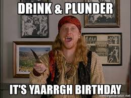 Pirate Meme Generator - drink plunder it s yaarrgh birthday steve the pirate 2 meme