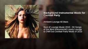 background instrumental music for cocktail party youtube