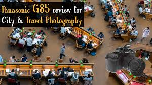 panasonic g85 review for travel and city photography mel365