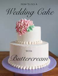 wedding cake frosting how to a wedding cake with buttercream tutorial