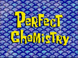 perfect chemistry transcript encyclopedia spongebobia fandom