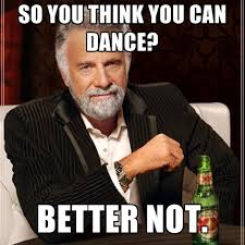 You Think Meme - so you think you can dance better not create meme