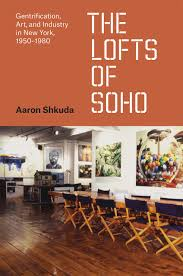the lofts of soho gentrification art and industry in new york