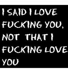 I Fucking Love You Memes - said love fucking you not that fucking love you fuck you meme on me me