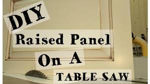 how to make a raised panel on a table saw with a cove