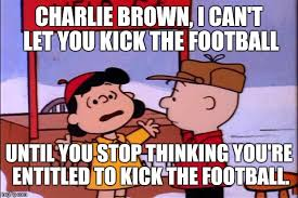 Charlie Brown Memes - image tagged in memes charlie brown and lucy entitlement imgflip