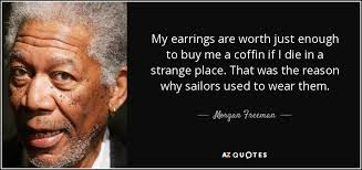 strange earrings freeman quote my earrings are worth just enough to buy me a