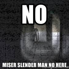 Slender Meme - no miser slender man no here slender game meme generator