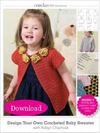 me workshop design your own crocheted baby sweater with robyn