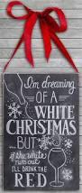 A White Christmas Decorations by I U0027m Dreaming Of A White Christmas Sign Christmas Decor And Wine