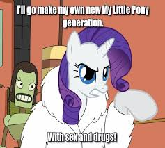 How Do I Make My Own Meme - i ll go make my own new my little pony generation with sex and