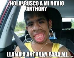 Anthony Meme - hola busco a mi novio anthony llama a anthony para mi meme de