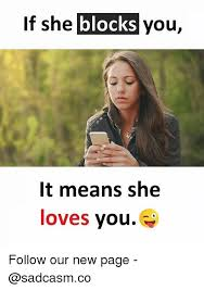 Meme Means - if she blocks you it means she loves you follow our new page