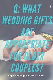 wedding gift questions q what wedding gifts are appropriate for couples wedding