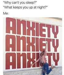 Anxiety Meme - 38 memes that only people with anxiety will understand