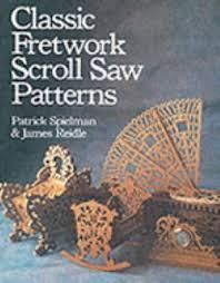 classic fretwork scroll saw patterns by patrick spielman james