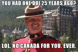 Dui Meme - overly protective canadian border adviceanimals