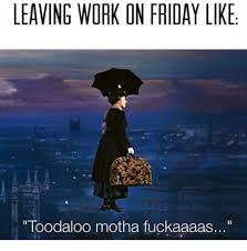 Friday Work Meme - 25 best memes about leaving work on friday leaving work on
