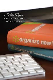 Organizing Your Home Office by Organize Your Home Office Mother Thyme