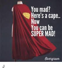 Super Mad Meme - you mad here s a cape now you can be super mad j meme on me me
