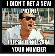 New Phone Meme - i didn t geta new phone i just don tsave your number don meme on me me