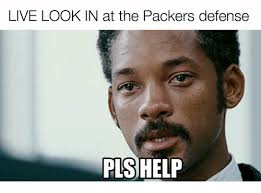 Funny Packers Memes - live look in at the packers defense pls help meme on me me