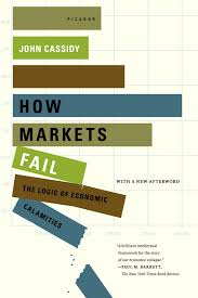 how markets fail the logic of economic calamities john cassidy