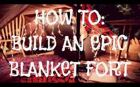 how to build an epic blanket fort youtube