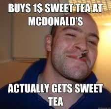 Sweet Tea Meme - buys 1 sweet tea at mcdonald s actually gets sweet tea misc