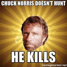 Advice Meme Generator - chuck norris doesn t hunt he kills chuck norris advice meme