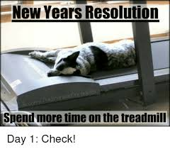 Treadmill Meme - new years resolution spend more time on the treadmill day 1 check