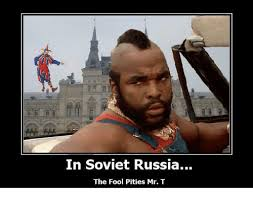 I Pity The Fool Meme - in soviet russia the fool pities mr t meme on me me