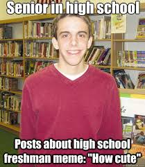 High School Freshman Memes - high school senior memes quickmeme