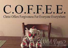Dining Room Decals Coffee Christ Offers Forgiveness For Everyone Everywhere Church