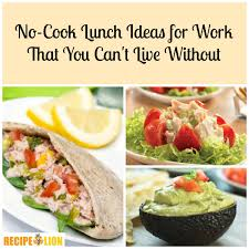 no cook lunch ideas for work that you can t live without