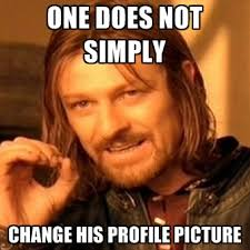 Meme Profile Pictures - one does not simply change his profile picture create meme