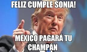 Sonia Meme - feliz cumple sonia méxico pagará tu chán meme donald trump