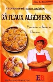 cuisine alg駻ienne gateaux la cuisine algérienne le guide du patissier algerien gateaux